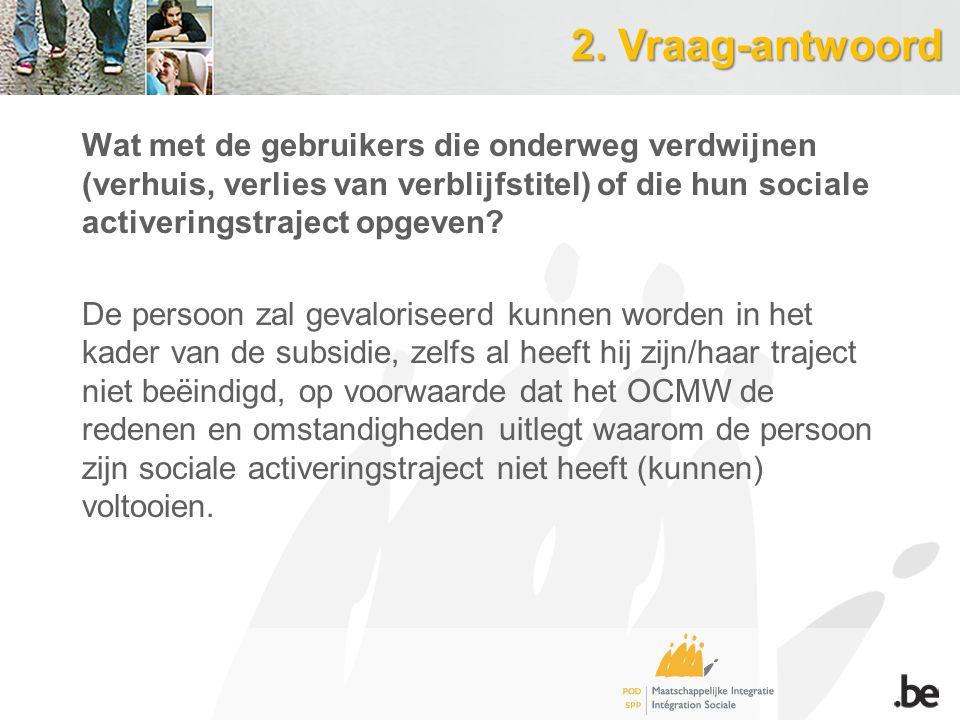 2. Vraag-antwoord Wat met de gebruikers die onderweg verdwijnen (verhuis, verlies van verblijfstitel) of die hun sociale activeringstraject opgeven? D