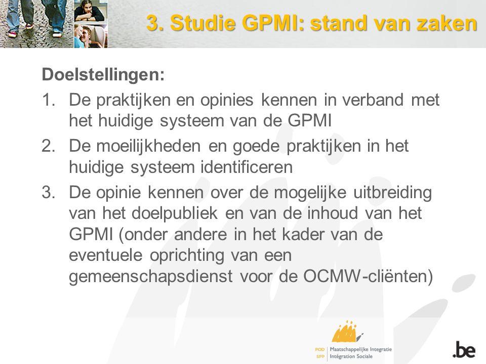 3. Studie GPMI: stand van zaken Doelstellingen: 1.De praktijken en opinies kennen in verband met het huidige systeem van de GPMI 2.De moeilijkheden en