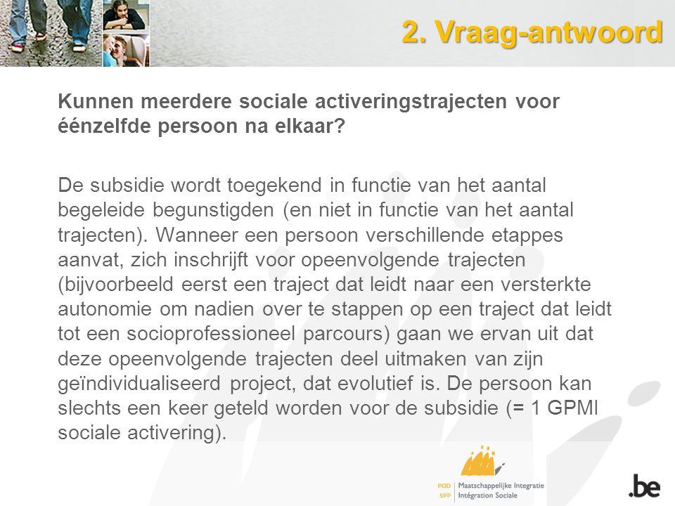 2. Vraag-antwoord Kunnen meerdere sociale activeringstrajecten voor éénzelfde persoon na elkaar.