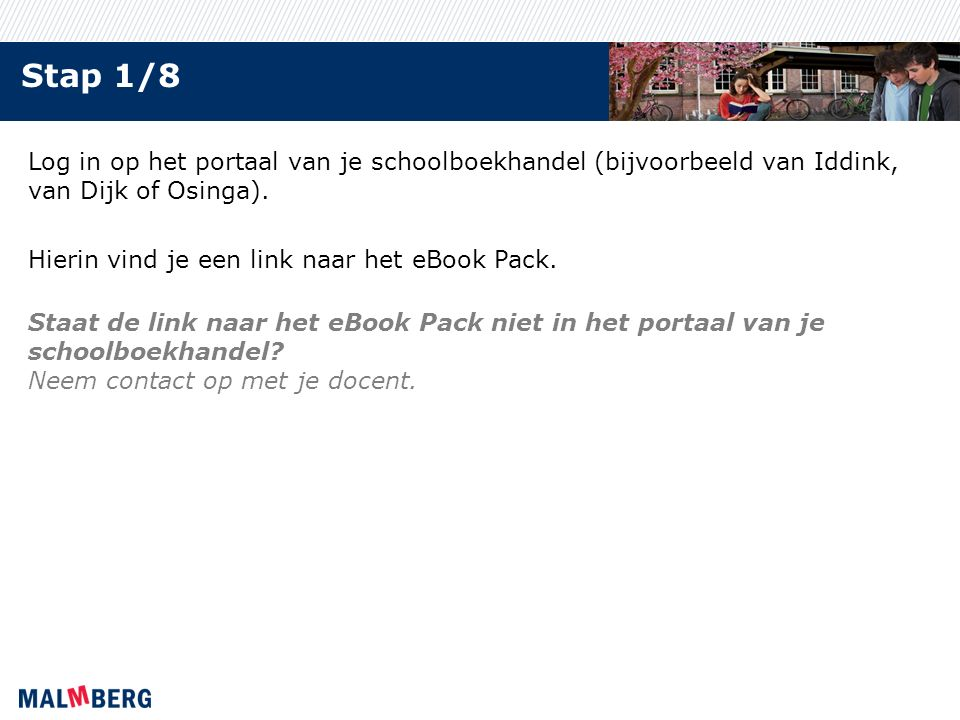 Stap 1/8 Log in op het portaal van je schoolboekhandel (bijvoorbeeld van Iddink, van Dijk of Osinga). Hierin vind je een link naar het eBook Pack. Sta