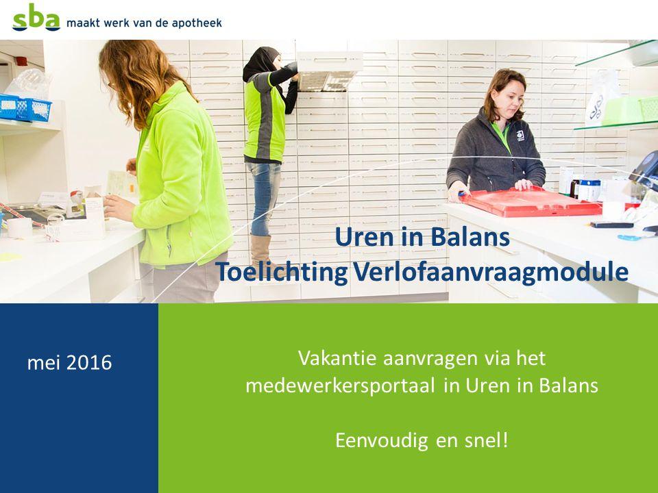 Uren in Balans Toelichting Verlofaanvraagmodule Vakantie aanvragen via het medewerkersportaal in Uren in Balans Eenvoudig en snel! mei 2016