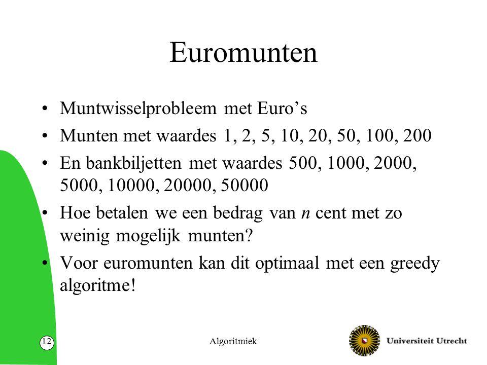 Algoritmiek12 Euromunten Muntwisselprobleem met Euro's Munten met waardes 1, 2, 5, 10, 20, 50, 100, 200 En bankbiljetten met waardes 500, 1000, 2000,