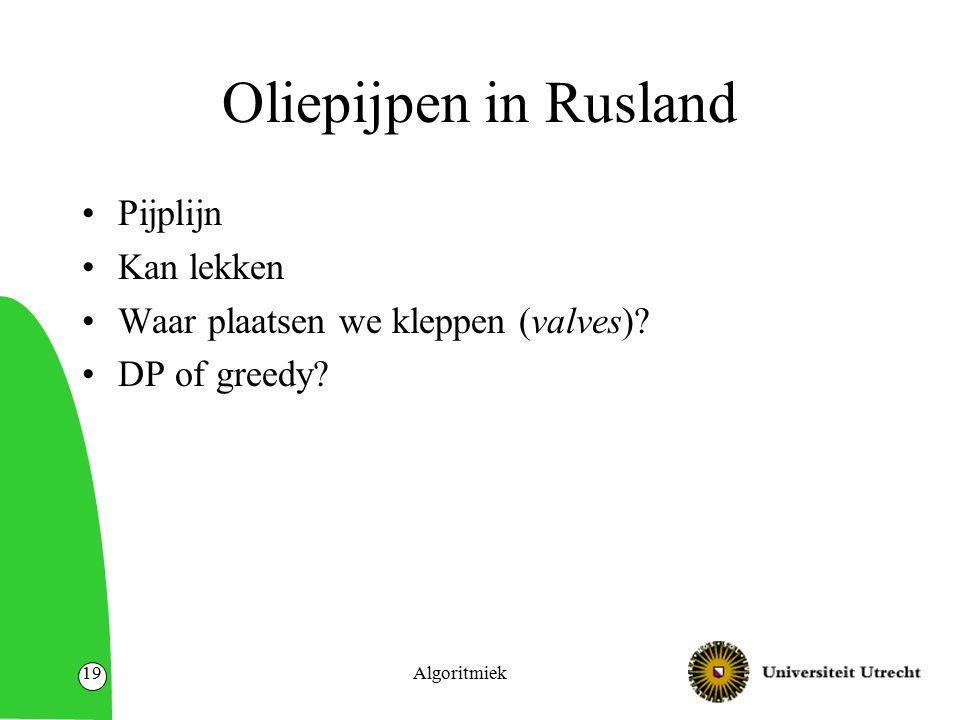 Oliepijpen in Rusland Pijplijn Kan lekken Waar plaatsen we kleppen (valves)? DP of greedy? Algoritmiek19