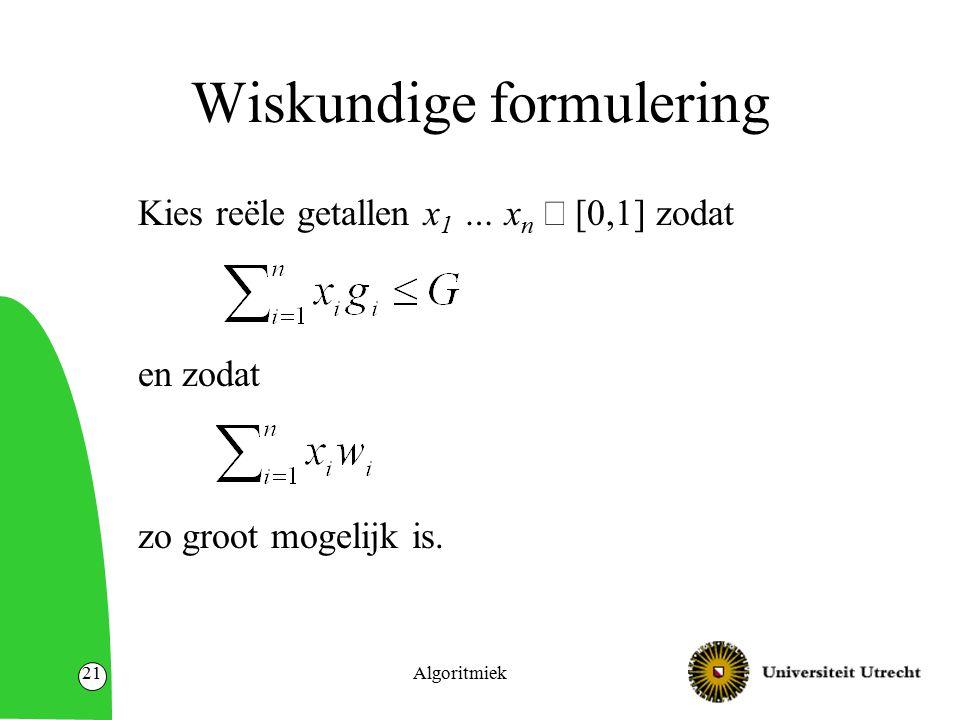 Algoritmiek21 Wiskundige formulering Kies reële getallen x 1 … x n  [0,1] zodat en zodat zo groot mogelijk is.
