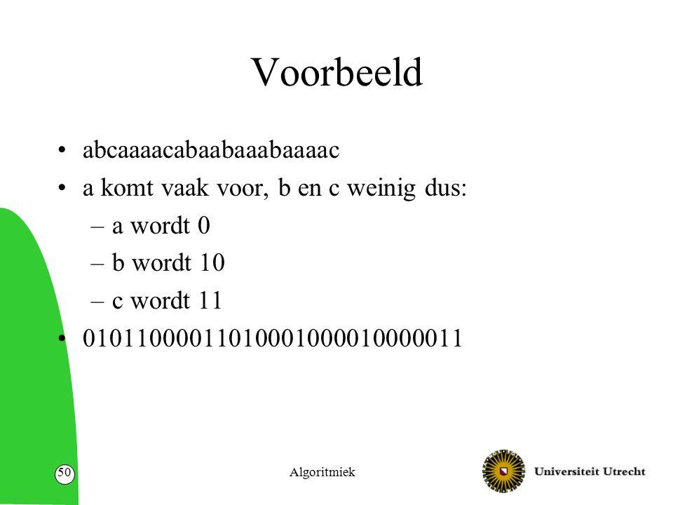 Voorbeeld abcaaaacabaabaaabaaaac a komt vaak voor, b en c weinig dus: –a wordt 0 –b wordt 10 –c wordt 11 01011000011010001000010000011 Algoritmiek50