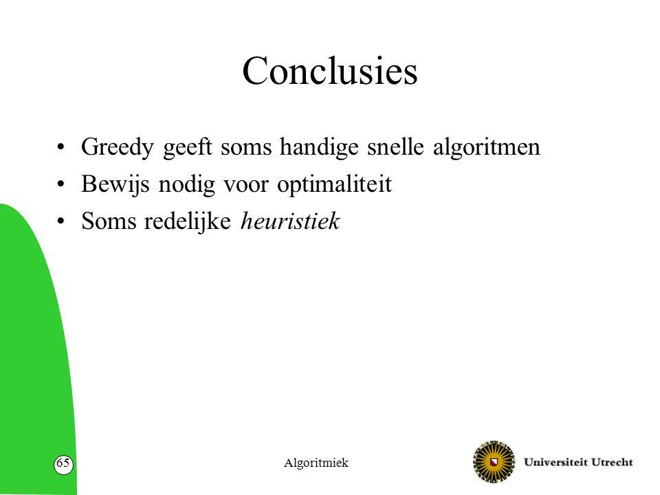 Conclusies Greedy geeft soms handige snelle algoritmen Bewijs nodig voor optimaliteit Soms redelijke heuristiek Algoritmiek65