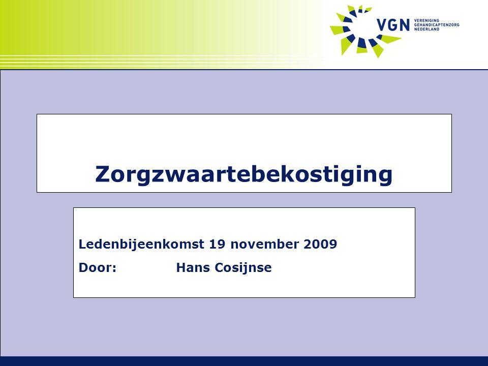 Zorgzwaartebekostiging Ledenbijeenkomst 19 november 2009 Door:Hans Cosijnse