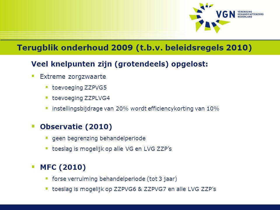 Terugblik onderhoud 2009 (t.b.v. beleidsregels 2010) Veel knelpunten zijn (grotendeels) opgelost:  Extreme zorgzwaarte  toevoeging ZZPVG5  toevoegi