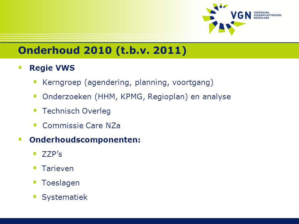 Onderhoud 2010 (t.b.v. 2011)  Regie VWS  Kerngroep (agendering, planning, voortgang)  Onderzoeken (HHM, KPMG, Regioplan) en analyse  Technisch Ove