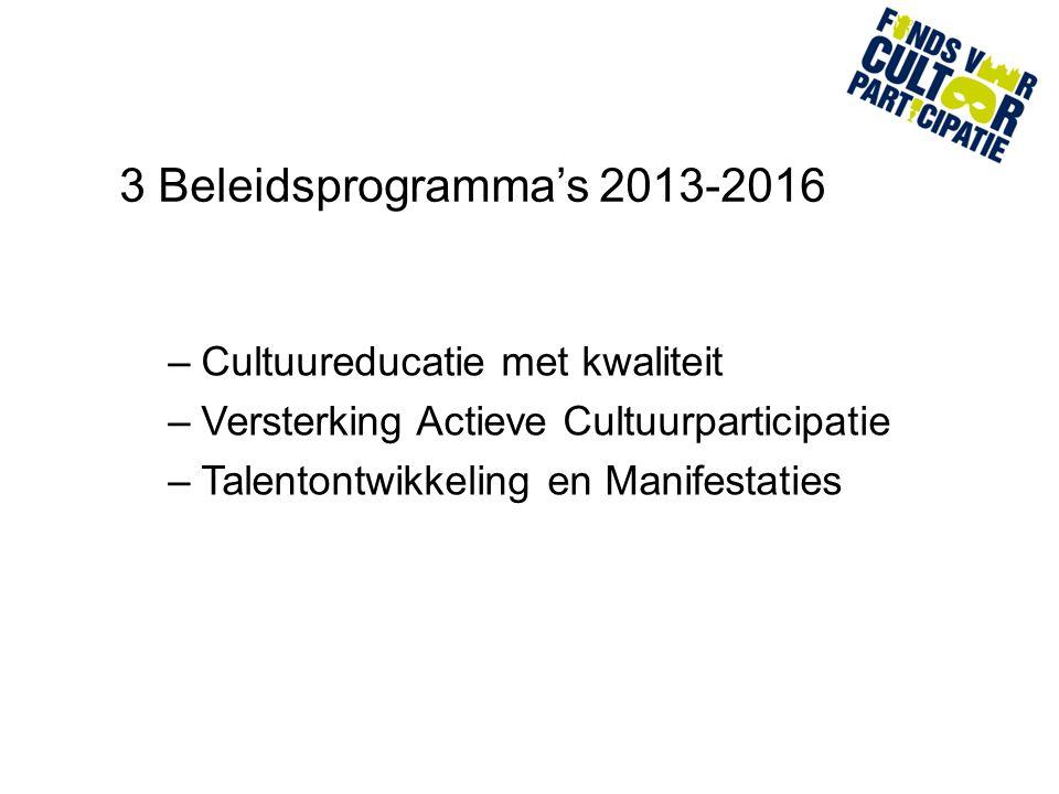 3 Beleidsprogramma's 2013-2016 –Cultuureducatie met kwaliteit –Versterking Actieve Cultuurparticipatie –Talentontwikkeling en Manifestaties