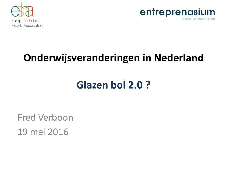 Onderwijsveranderingen in Nederland Glazen bol 2.0 ? Fred Verboon 19 mei 2016