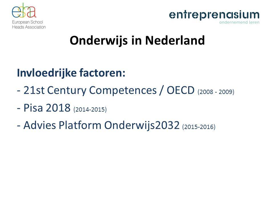 Onderwijs in Nederland Invloedrijke factoren: - 21st Century Competences / OECD (2008 - 2009) - Pisa 2018 (2014-2015) - Advies Platform Onderwijs2032
