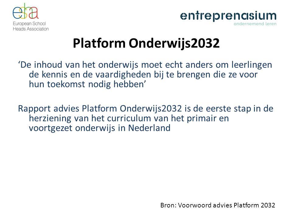 Platform Onderwijs2032 'De inhoud van het onderwijs moet echt anders om leerlingen de kennis en de vaardigheden bij te brengen die ze voor hun toekomst nodig hebben' Rapport advies Platform Onderwijs2032 is de eerste stap in de herziening van het curriculum van het primair en voortgezet onderwijs in Nederland Bron: Voorwoord advies Platform 2032