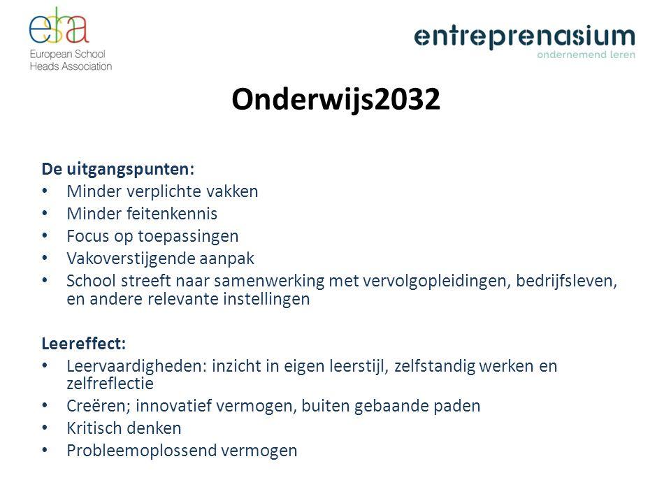 Onderwijs2032 De uitgangspunten: Minder verplichte vakken Minder feitenkennis Focus op toepassingen Vakoverstijgende aanpak School streeft naar samenw