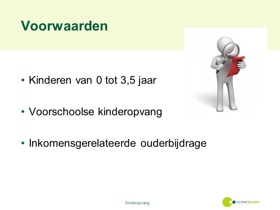 Voorwaarden Kinderen van 0 tot 3,5 jaar Voorschoolse kinderopvang Inkomensgerelateerde ouderbijdrage Kinderopvang