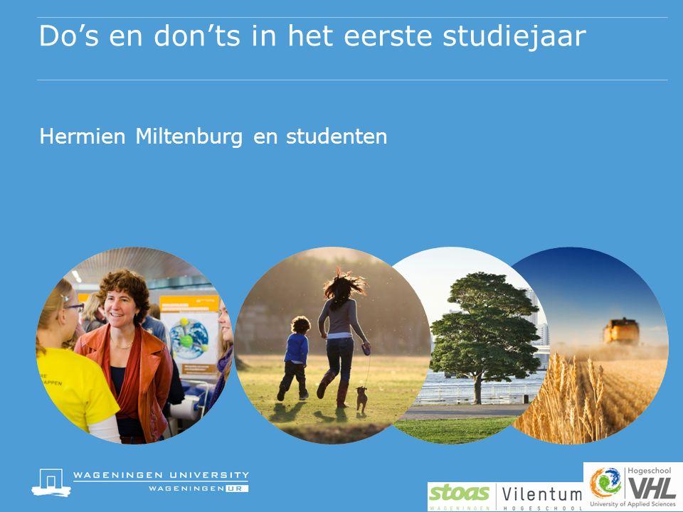 Do's en don'ts in het eerste studiejaar Hermien Miltenburg en studenten