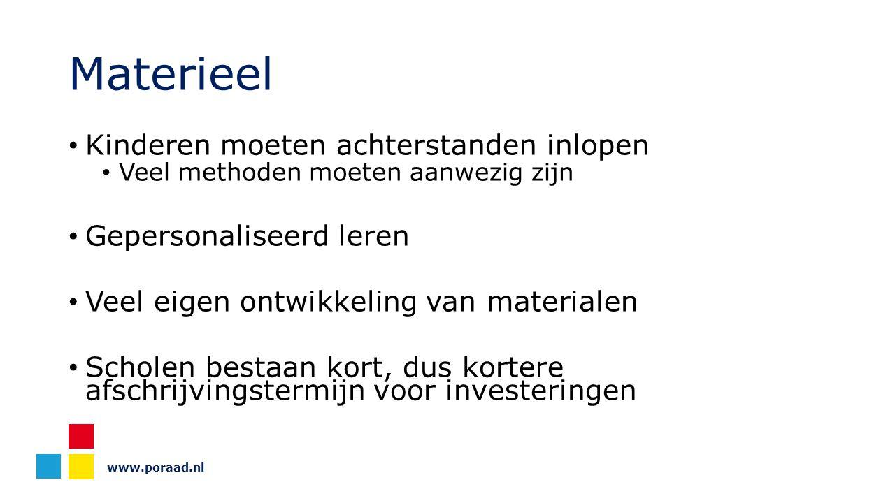 www.poraad.nl Materieel Kinderen moeten achterstanden inlopen Veel methoden moeten aanwezig zijn Gepersonaliseerd leren Veel eigen ontwikkeling van ma
