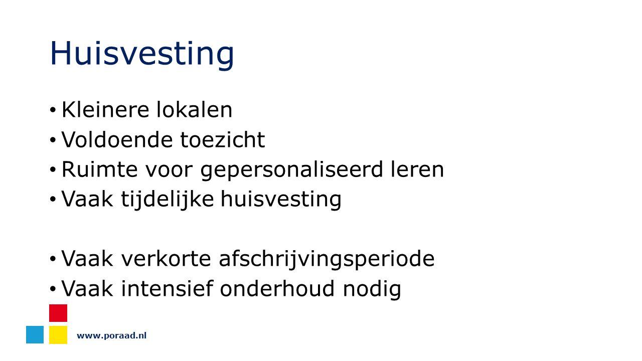 www.poraad.nl Huisvesting Kleinere lokalen Voldoende toezicht Ruimte voor gepersonaliseerd leren Vaak tijdelijke huisvesting Vaak verkorte afschrijvin