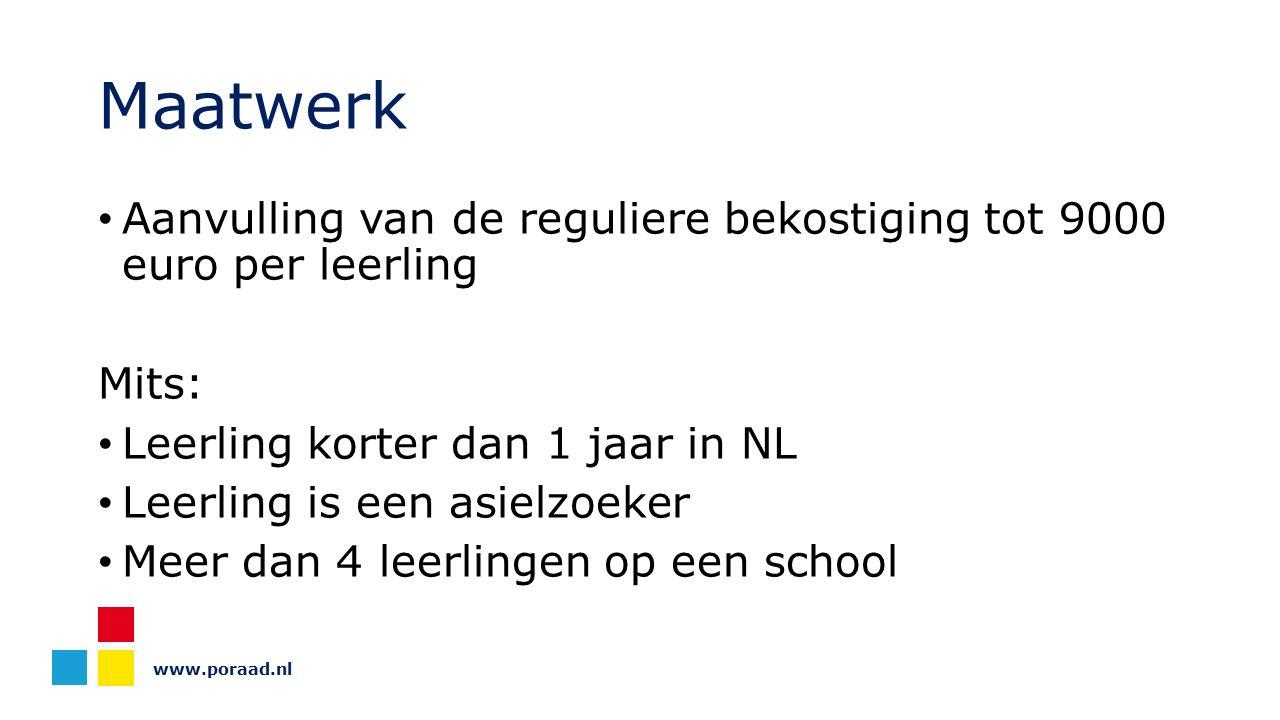Maatwerk Aanvulling van de reguliere bekostiging tot 9000 euro per leerling Mits: Leerling korter dan 1 jaar in NL Leerling is een asielzoeker Meer da