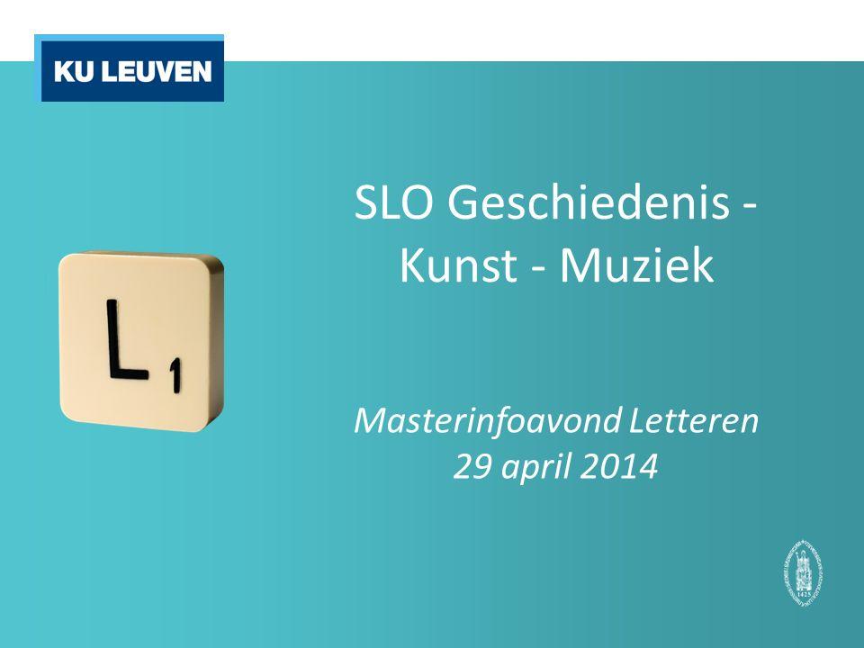 SLO Geschiedenis - Kunst - Muziek Masterinfoavond Letteren 29 april 2014