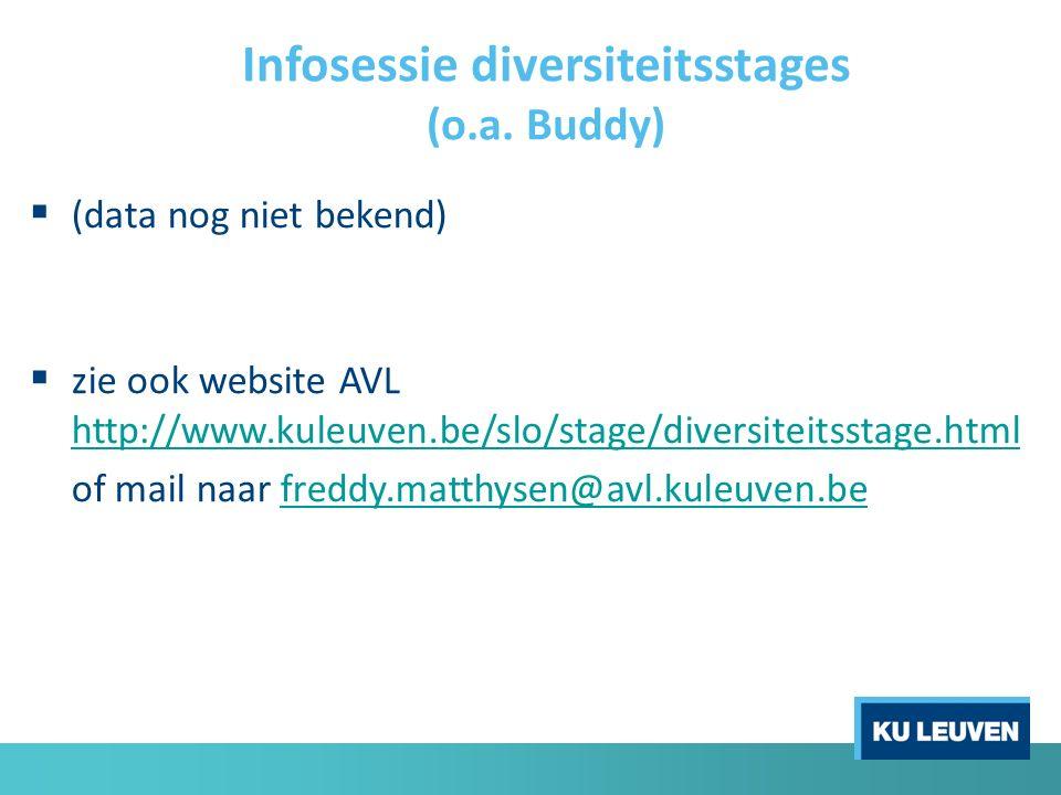 Infosessie diversiteitsstages (o.a. Buddy)  (data nog niet bekend)  zie ook website AVL http://www.kuleuven.be/slo/stage/diversiteitsstage.html http