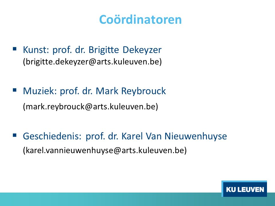  Kunst: prof. dr. Brigitte Dekeyzer (brigitte.dekeyzer@arts.kuleuven.be)  Muziek: prof.