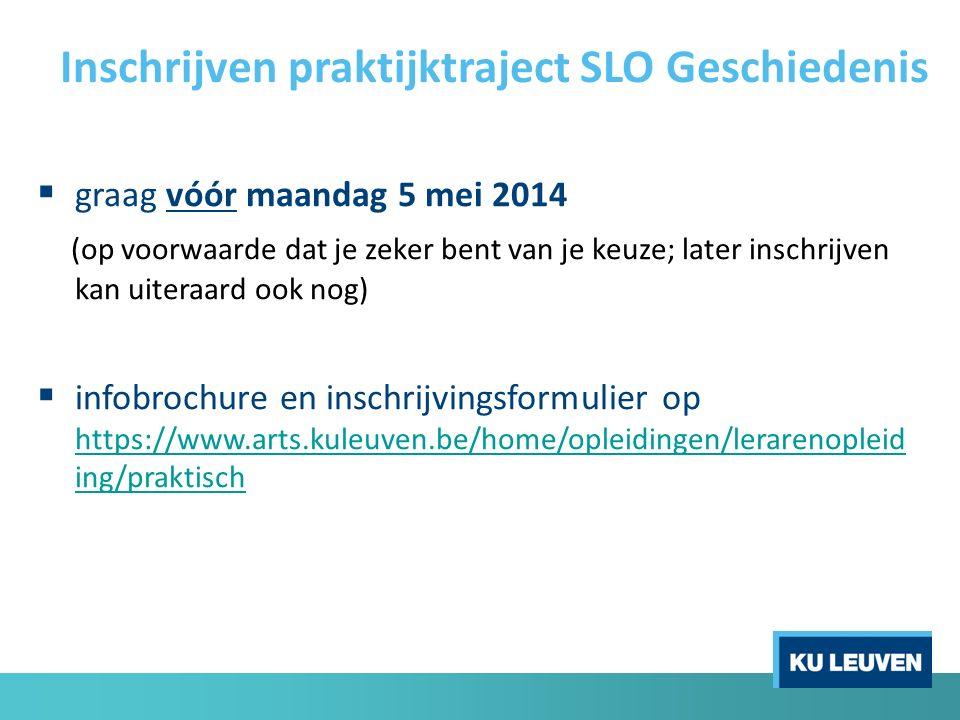 Inschrijven praktijktraject SLO Geschiedenis  graag vóór maandag 5 mei 2014 (op voorwaarde dat je zeker bent van je keuze; later inschrijven kan uite