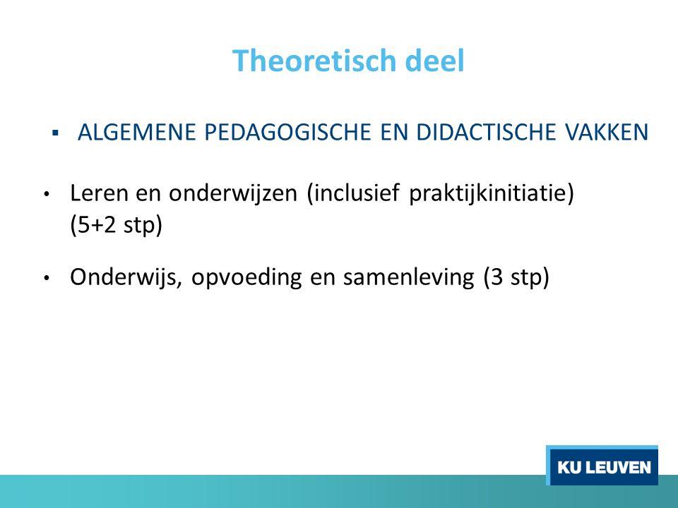 Theoretisch deel  ALGEMENE PEDAGOGISCHE EN DIDACTISCHE VAKKEN Leren en onderwijzen (inclusief praktijkinitiatie) (5+2 stp) Onderwijs, opvoeding en sa
