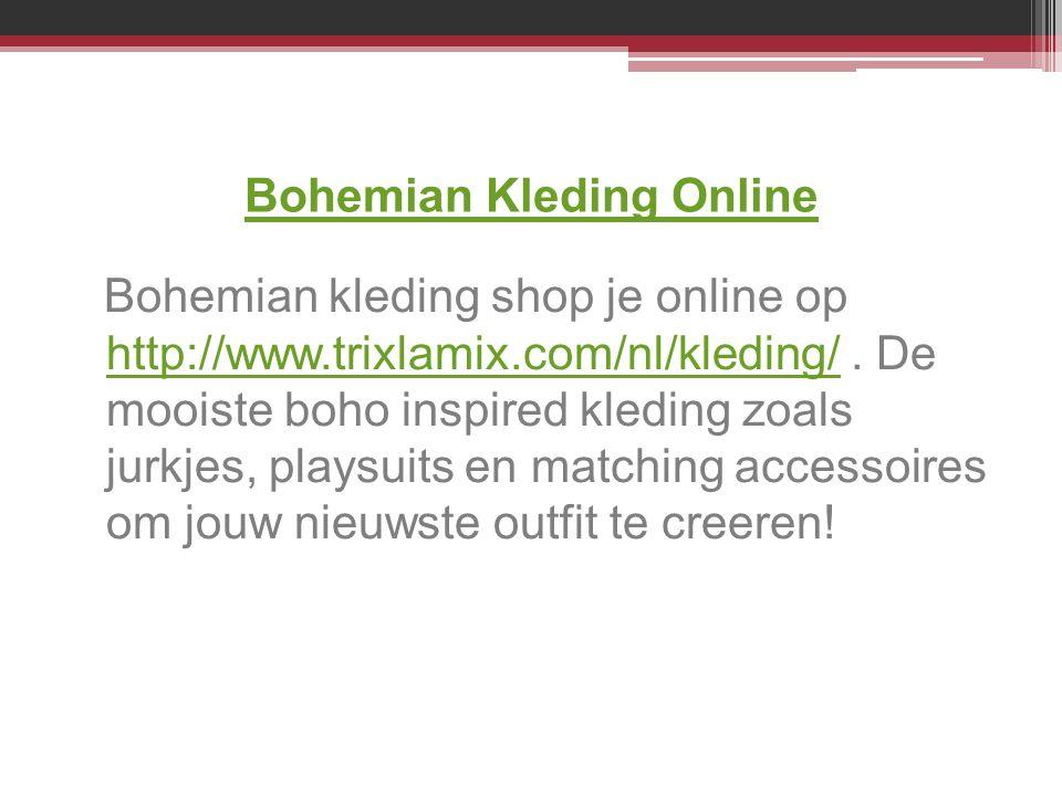 Bohemian Kleding Online Bohemian kleding shop je online op http://www.trixlamix.com/nl/kleding/. De mooiste boho inspired kleding zoals jurkjes, plays
