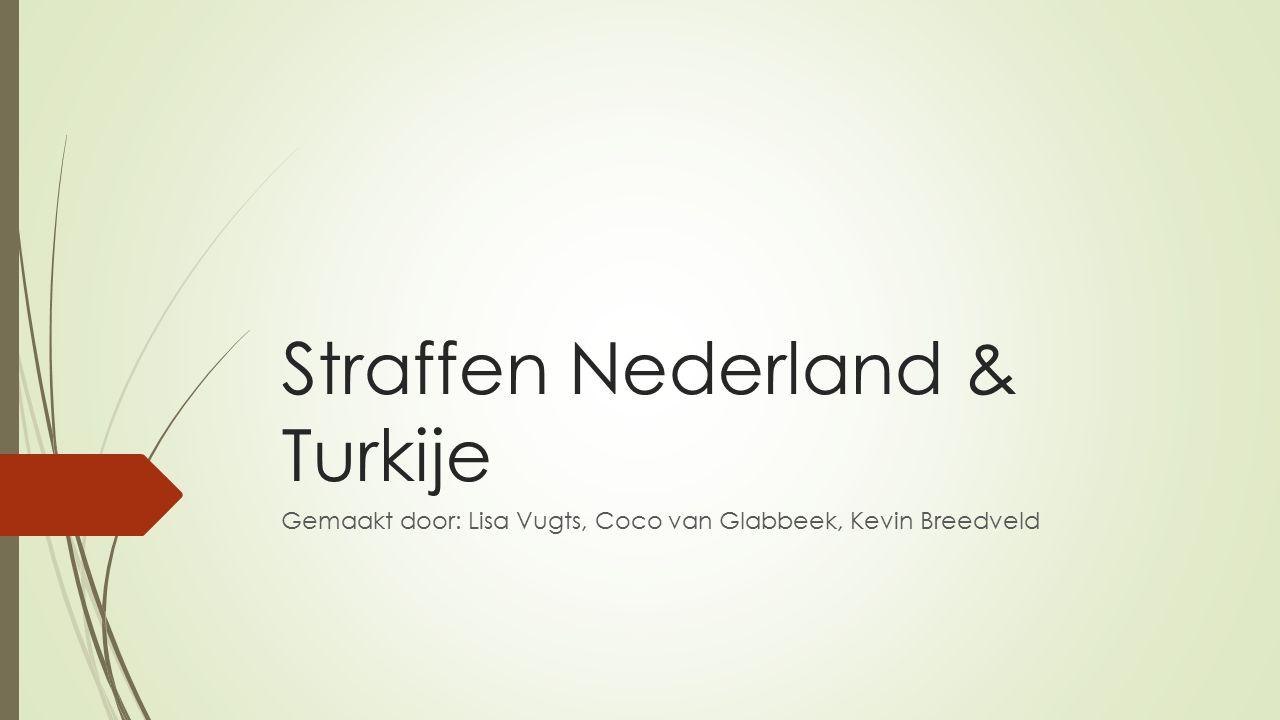 Straffen Nederland & Turkije Gemaakt door: Lisa Vugts, Coco van Glabbeek, Kevin Breedveld