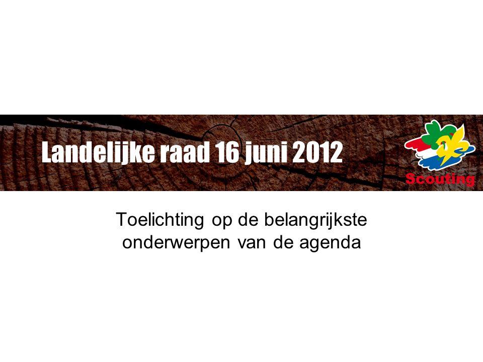 Landelijke raad 16 juni 2012 Toelichting op de belangrijkste onderwerpen van de agenda