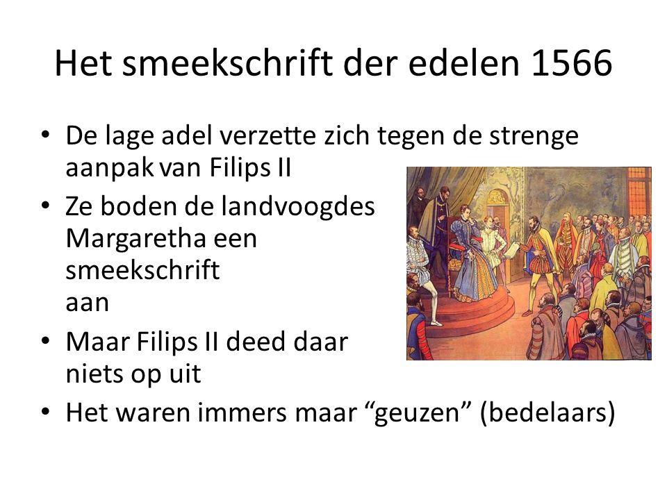 Het smeekschrift der edelen 1566 De lage adel verzette zich tegen de strenge aanpak van Filips II Ze boden de landvoogdes Margaretha een smeekschrift aan Maar Filips II deed daar niets op uit Het waren immers maar geuzen (bedelaars)