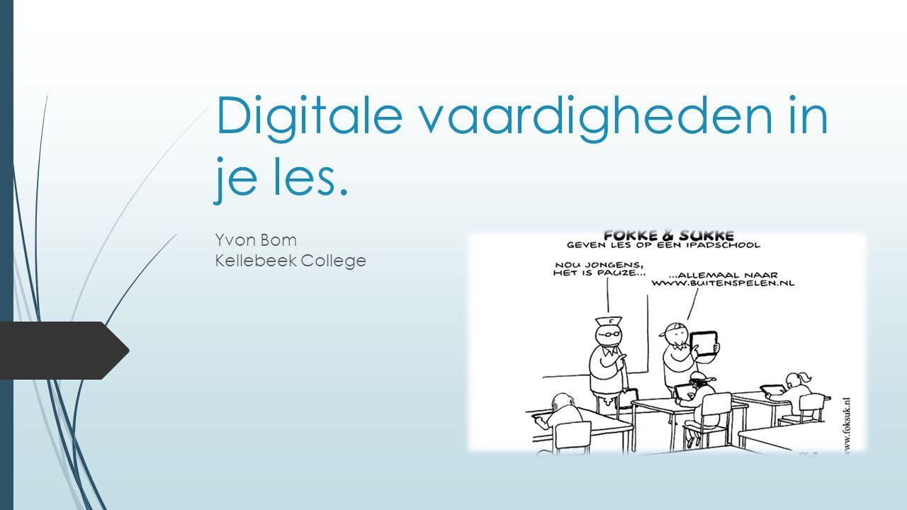 Digitale vaardigheden in je les. Yvon Bom Kellebeek College
