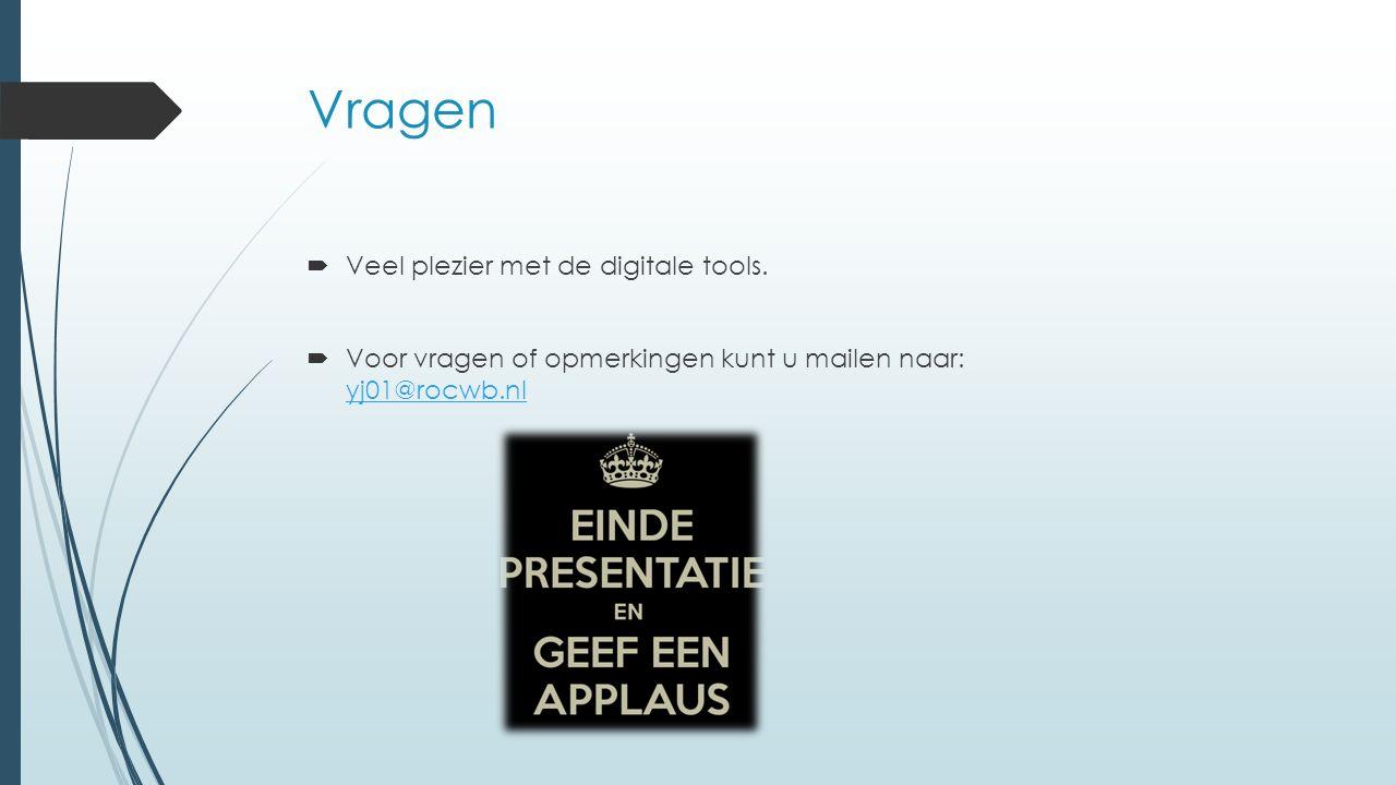 Vragen  Veel plezier met de digitale tools.  Voor vragen of opmerkingen kunt u mailen naar: yj01@rocwb.nl yj01@rocwb.nl