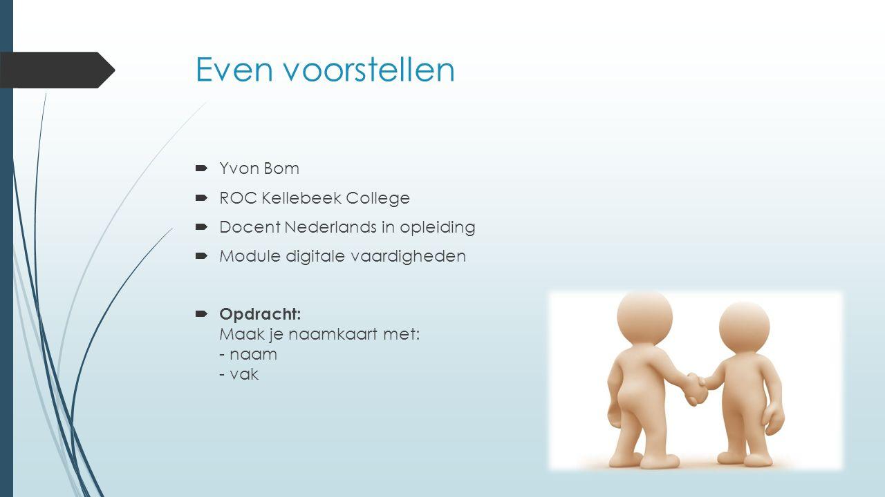 Even voorstellen  Yvon Bom  ROC Kellebeek College  Docent Nederlands in opleiding  Module digitale vaardigheden  Opdracht: Maak je naamkaart met: