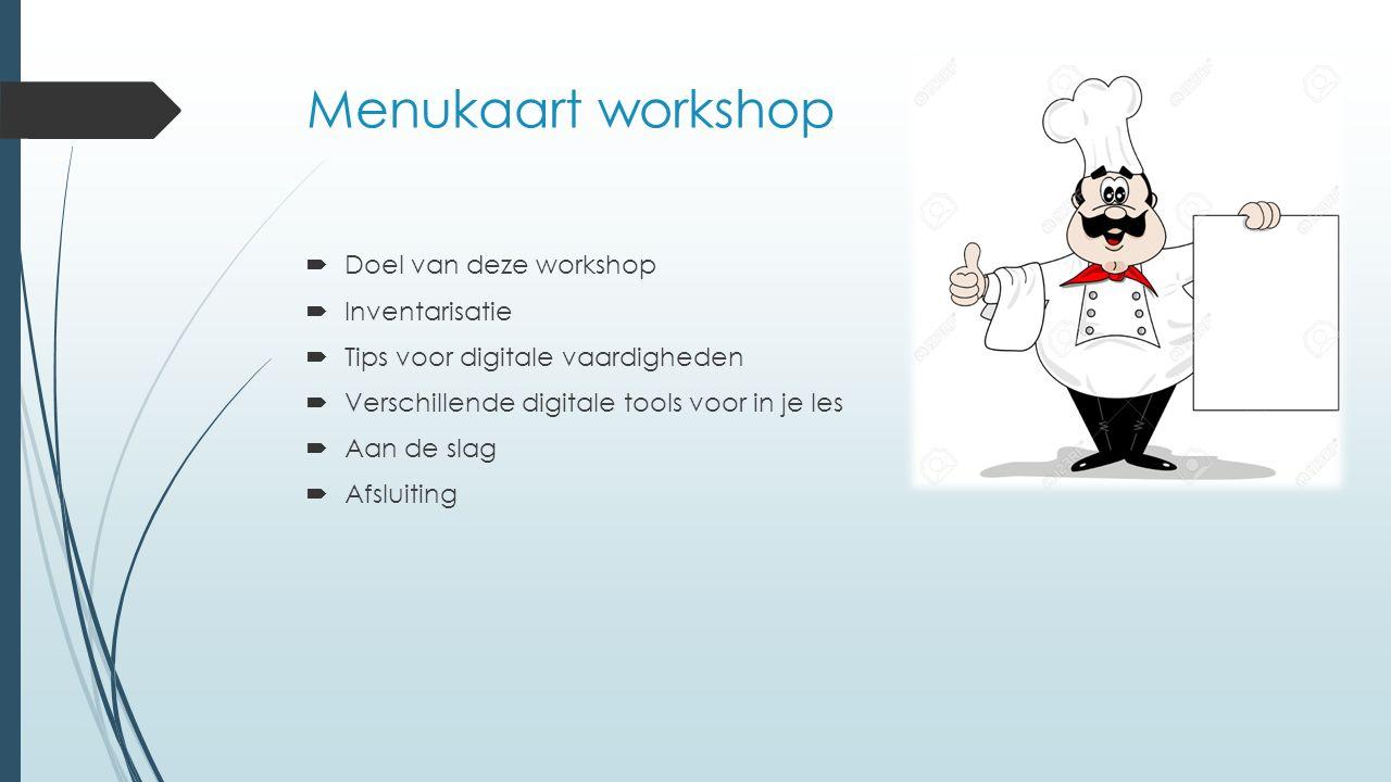 Menukaart workshop  Doel van deze workshop  Inventarisatie  Tips voor digitale vaardigheden  Verschillende digitale tools voor in je les  Aan de