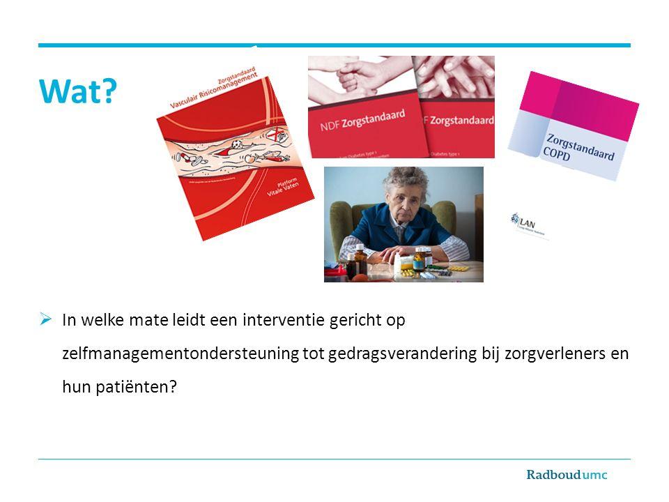 Wat?  In welke mate leidt een interventie gericht op zelfmanagementondersteuning tot gedragsverandering bij zorgverleners en hun patiënten?