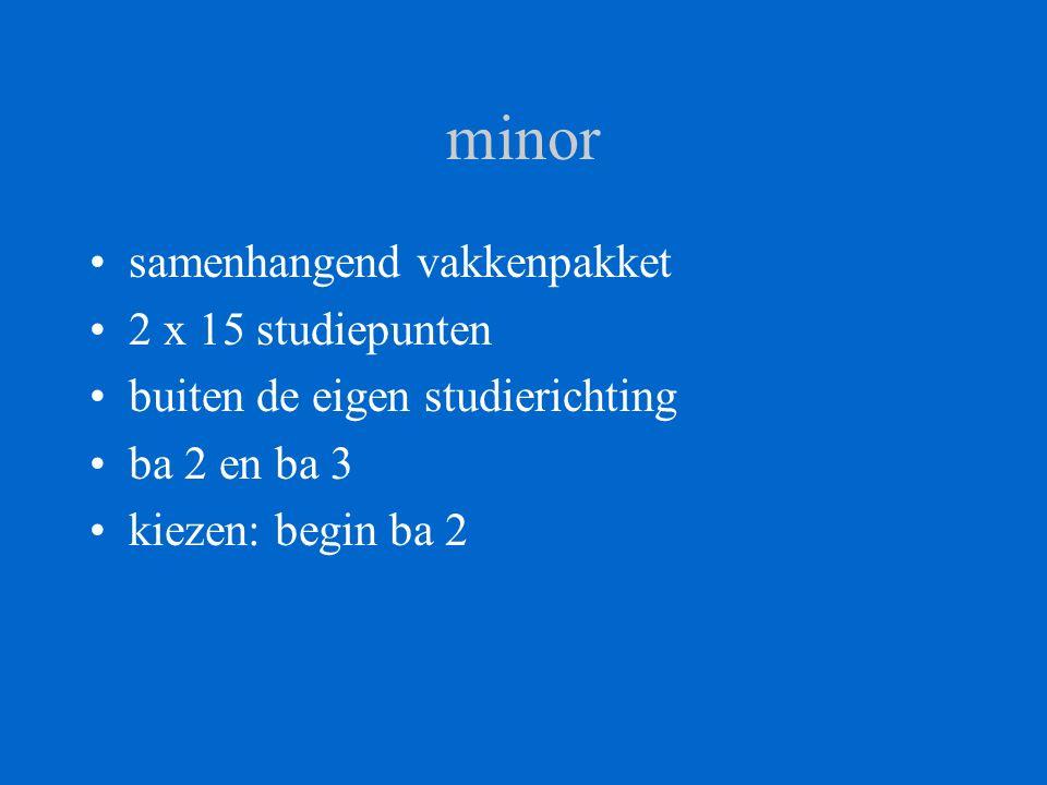 minor samenhangend vakkenpakket 2 x 15 studiepunten buiten de eigen studierichting ba 2 en ba 3 kiezen: begin ba 2