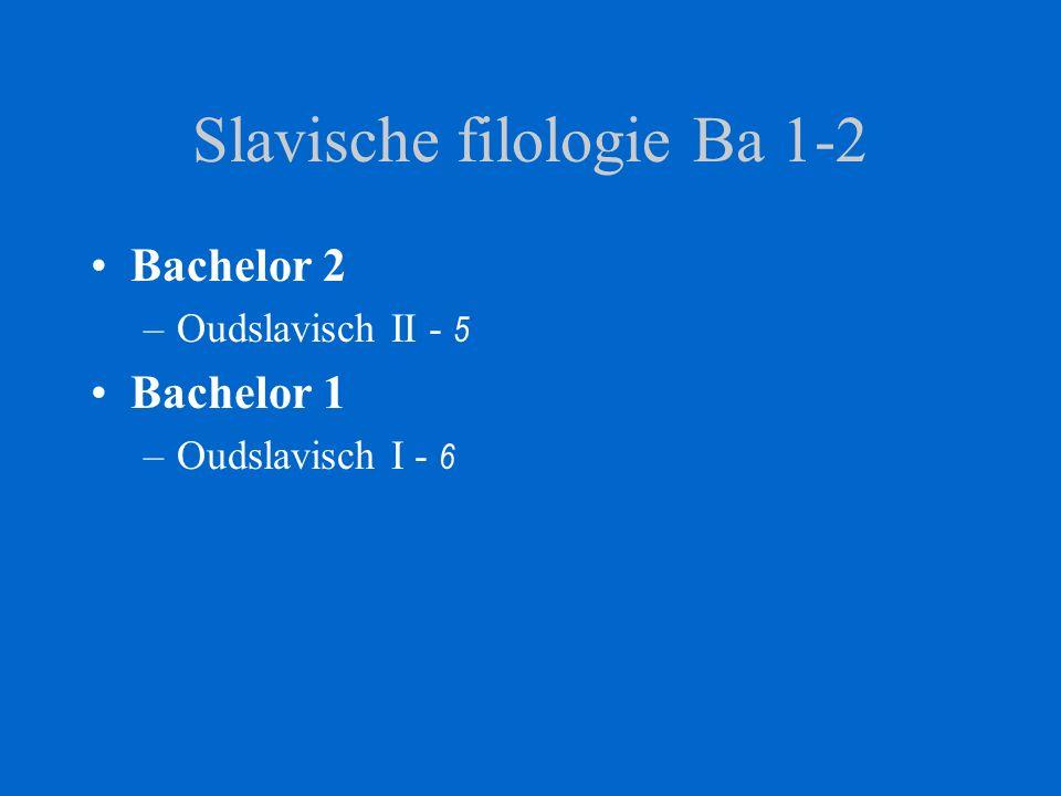 Slavische filologie Ba 1-3 Bachelor 3 –Oudslavisch in linguïstisch perspectief - 5 Bachelor 2 –Oudslavisch II - 5 Bachelor 1 –Oudslavisch I - 6