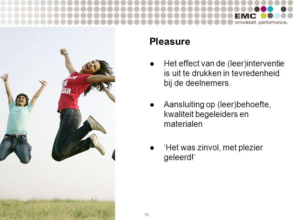 19 Pleasure ●Het effect van de (leer)interventie is uit te drukken in tevredenheid bij de deelnemers. ●Aansluiting op (leer)behoefte, kwaliteit begele