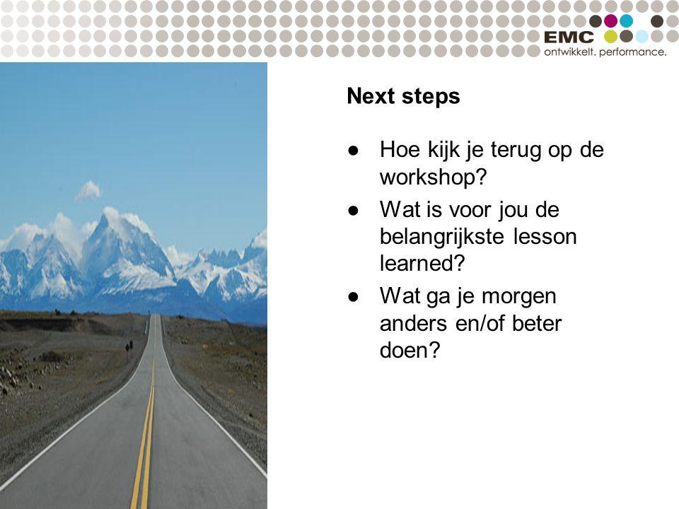 Next steps ●Hoe kijk je terug op de workshop? ●Wat is voor jou de belangrijkste lesson learned? ●Wat ga je morgen anders en/of beter doen?