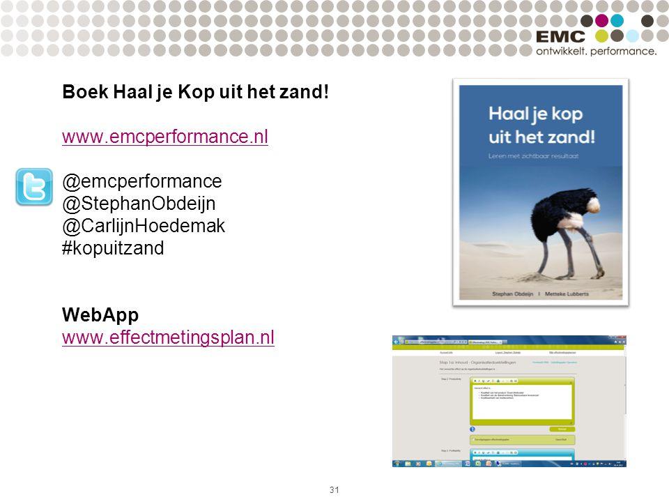 31 Boek Haal je Kop uit het zand! www.emcperformance.nl @emcperformance @StephanObdeijn @CarlijnHoedemak #kopuitzand WebApp www.effectmetingsplan.nl w