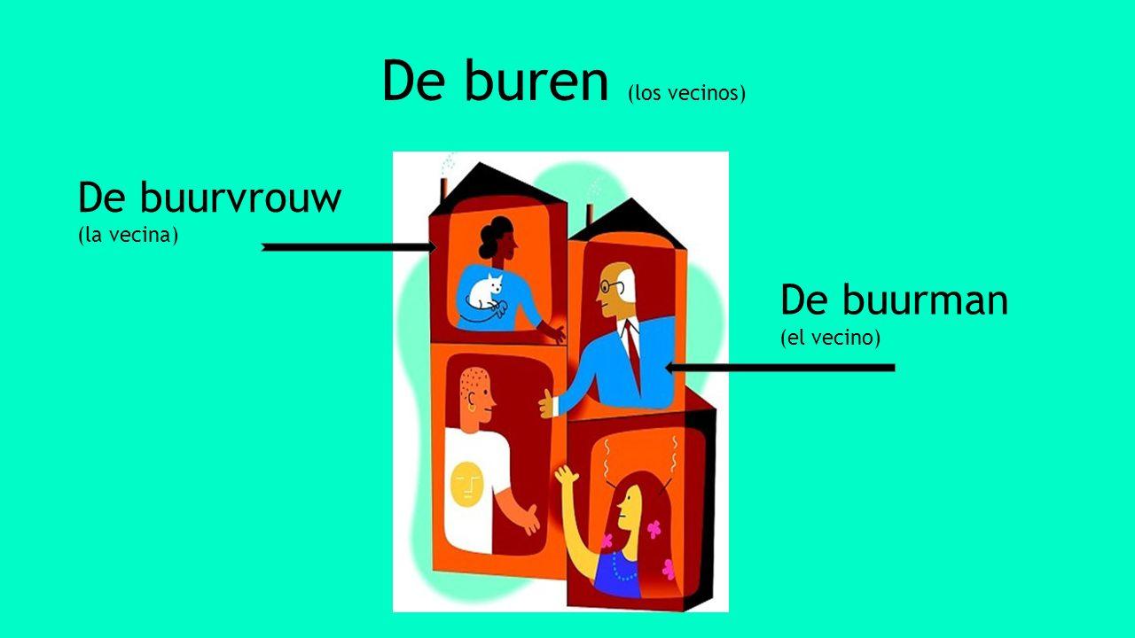 De buren (los vecinos) De buurvrouw (la vecina) De buurman (el vecino)