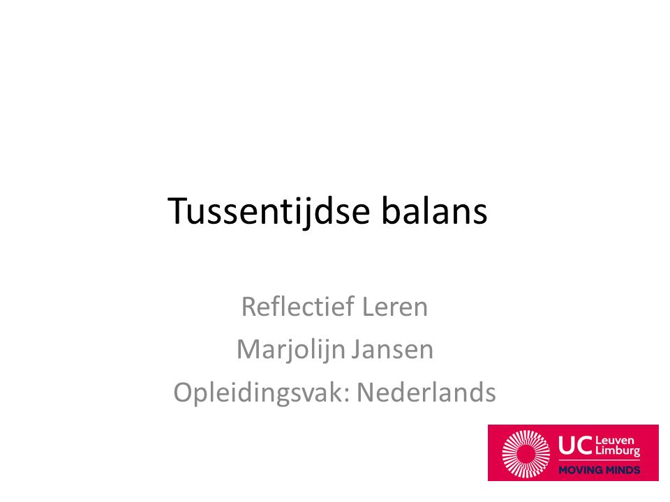 Tussentijdse balans Reflectief Leren Marjolijn Jansen Opleidingsvak: Nederlands