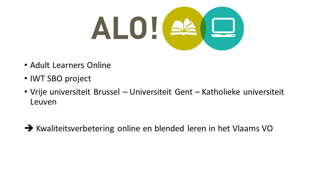 Adult Learners Online IWT SBO project Vrije universiteit Brussel – Universiteit Gent – Katholieke universiteit Leuven  Kwaliteitsverbetering online e
