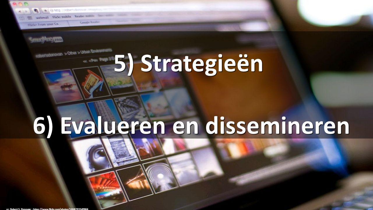 5) Strategieën 6) Evalueren en dissemineren cc: Robert S.
