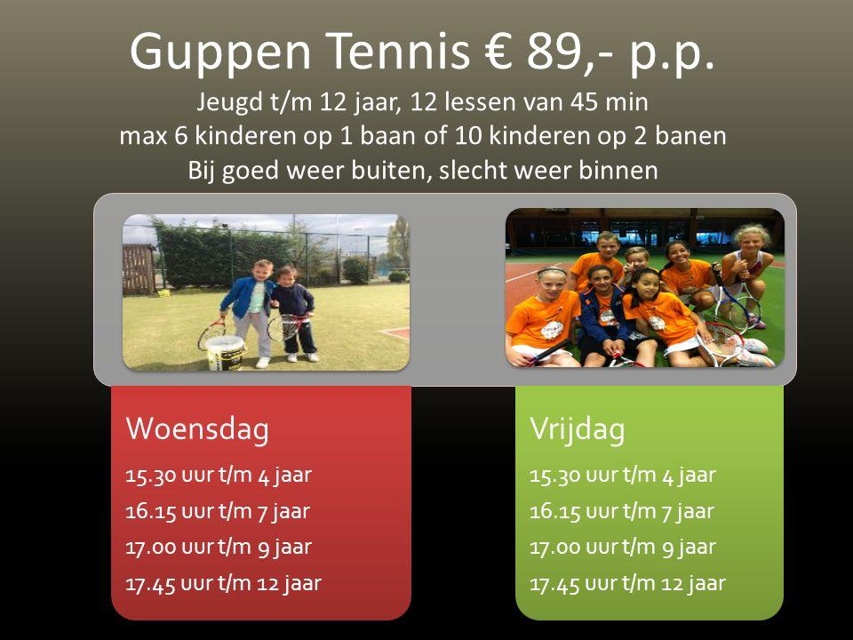 Maandag 16.00 uur Beginners 17.00 uur Gevorderden 18.00 uur Wedstrijd Dinsdag 16.00 uur Beginners 17.00 uur Gevorderden 18.00 uur Wedstrijd Donderdag 16.00 uur Beginners 17.00 uur Gevorderden 18.00 uur Wedstrijd Sterren Tennis € 139,- p.p.