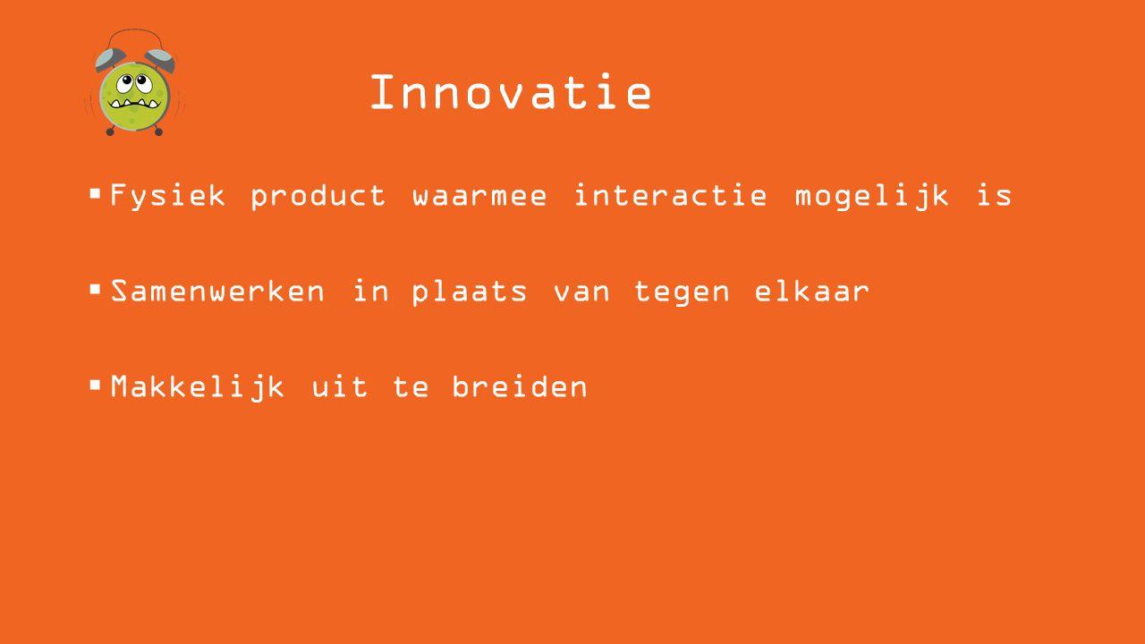 Innovatie  Fysiek product waarmee interactie mogelijk is  Samenwerken in plaats van tegen elkaar  Makkelijk uit te breiden