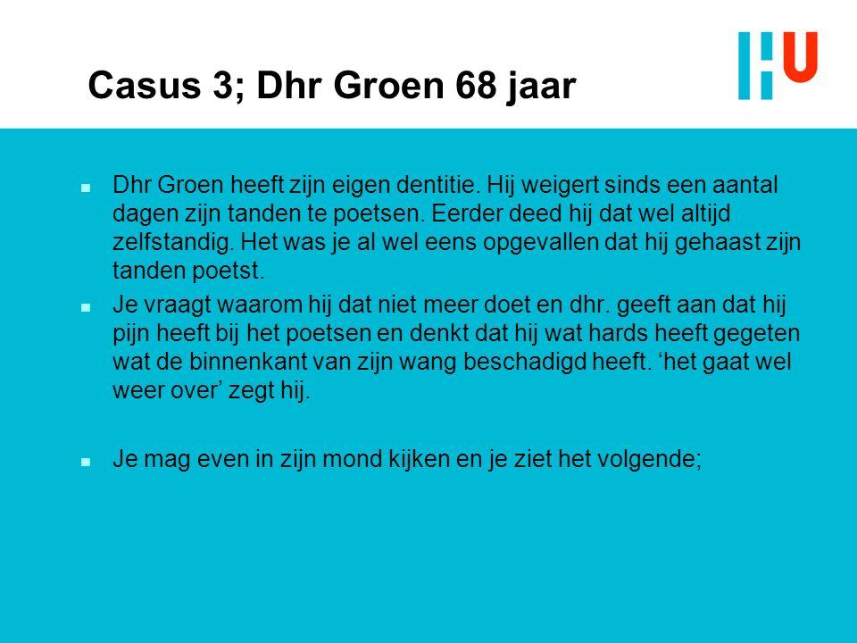 Casus 3; Dhr Groen 68 jaar n Dhr Groen heeft zijn eigen dentitie.