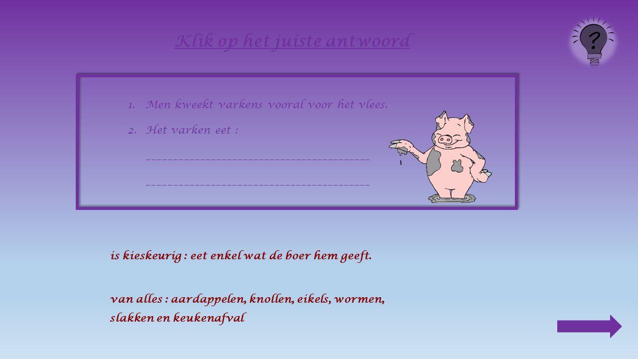 1.Men kweekt varkens vooral voor _____________.